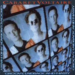 Cabaret Voltaire - 'Groovy, Laidback and Nasty'